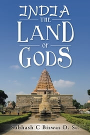 India the Land of Gods ebook by Subhash C  Biswas  D. Sc.