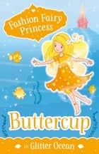 Fashion Fairy Princess: Buttercup in Glitter Ocean eBook by Poppy Collins