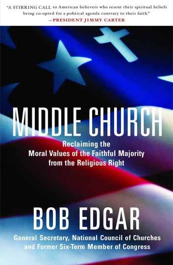 Middle Church - Reclaiming the Moral Values of the Faithful Majority from the Religious Right ebook by Bob Edgar