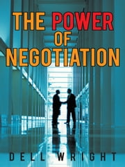 The Power of Negotiation ebook by Dell Wright