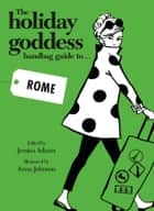 The Holiday Goddess Handbag Guide to Rome ebook by Holiday Goddess Team, Jessica Adams