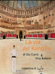 La via del Kung Fu eBook by Giu Currò & Vivy Sallemi