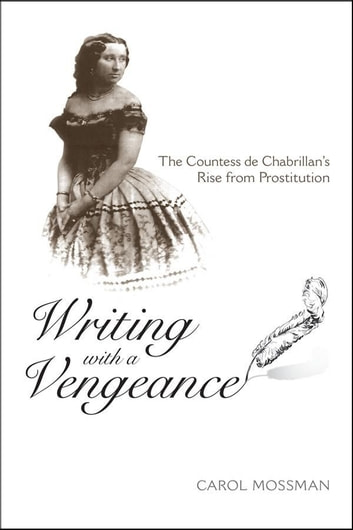 Writing with a Vengeance - The Countess de Chabrillan's Rise from Prostitution ebook by Carol A. Mossman