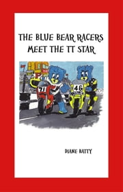 The Blue Bear Racers Meet The TT Star ebook by Diane Batty
