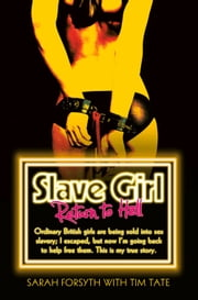 Slave Girl: Return to Hell ebook by Sarah Forsyth,Tim Tate