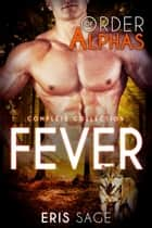 Fever: Complete Collection ebook by Eris Sage