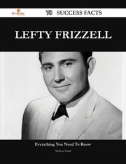 Lefty Frizzell 78 Success Facts - Everything you need to know about Lefty Frizzell ebook by Melissa Todd