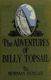 The Adventures of Billy Topsail (Illustrated) ebook by Norman Duncan