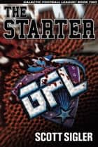 The Starter - Galactic Football League, Volume 2 ebook by Scott Sigler