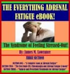 The Everything Adrenal Fatigue eBook! ebook by James Lowrance