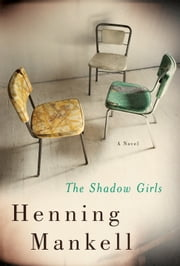 The Shadow Girls - A Novel ebook by Henning Mankell,Ebba Segerberg