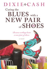 Curing the Blues with a New Pair of Shoes ebook by Dixie Cash