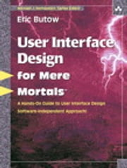 User Interface Design for Mere Mortals ebook by Eric Butow