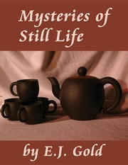 Mysteries of Still Life ebook by Gold, E. J.