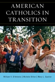 American Catholics in Transition ebook by William V. D'Antonio,Michele Dillon,Mary L. Gautier, CARA at Georgetown University