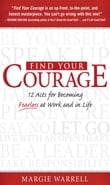 Find Your Courage : 12 Acts for Becoming Fearless at Work and in Life: 12 Acts for Becoming Fearless at Work and in Life