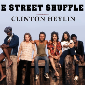 E Street Shuffle - The Glory Days of Bruce Springsteen and the E Street Band audiobook by Clinton Heylin