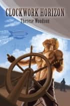 Clockwork Horizon ebook by Therese Woodson