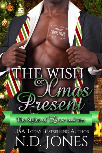 The Wish of Xmas Present: A Christmas Romance - The Styles of Love, #2 ebook by N.D. Jones