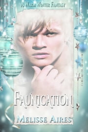 Faunication - A Warm Winter Fantasy, #4 ebook by Melisse Aires