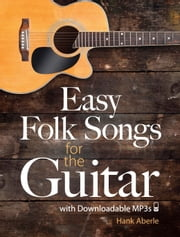 Easy Folk Songs for the Guitar with Downloadable MP3s ebook by Hank Aberle
