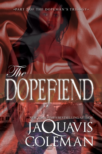 The Dopefiend: Part 2 of the Dopeman Trilogy ebook by JaQuavis Coleman