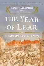 The Year of Lear ebook by James Shapiro