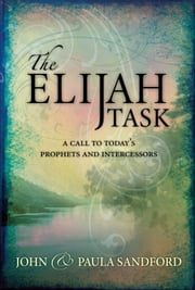 The Elijah Task - A handbook for prophets and intercessors (and for those who seek to understand these vital ministries) ebook by John Loren Sandford