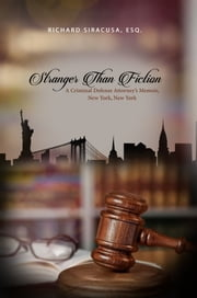 Stranger Than Fiction - A Criminal Defense Attorney's Memoir, New York, New York ebook by Richard Siracusa, Esq.