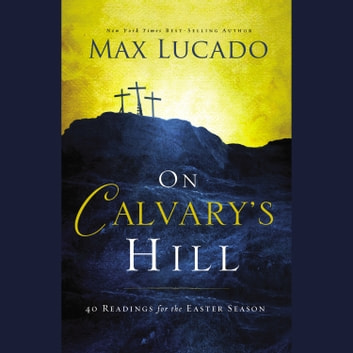 On Calvarys Hill Audiobook By Max Lucado 9780718039752 Rakuten Kobo