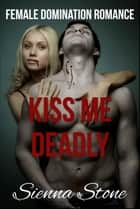 Kiss Me Deadly ebook by Sienna Stone, Delilah Cain