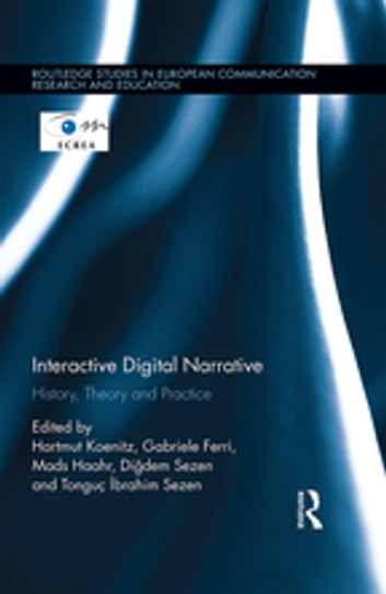 Interactive Digital Narrative - History, Theory and Practice eBook by