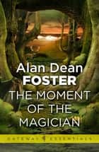 The Moment of the Magician ebook by Alan Dean Foster
