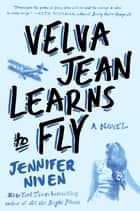 Velva Jean Learns to Fly - Book 2 in the Velva Jean series ebook by Jennifer Niven