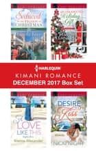 Harlequin Kimani Romance December 2017 Box Set - Seduced by the Tycoon at Christmas\A Love Like This\An Unexpected Holiday Gift\Desire in a Kiss ebook by Pamela Yaye, Kianna Alexander, Martha Kennerson,...