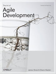 The Art of Agile Development - Pragmatic Guide to Agile Software Development ebook by James Shore,Chromatic