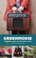 Greenmoxie - A Practical Guide to Sustainable Living ebook by Nikki Fotheringham