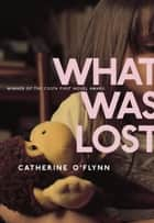What Was Lost ebook by Catherine O'Flynn