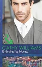 Enthralled by Moretti (Mills & Boon Modern) 電子書 by Cathy Williams