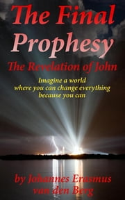 The final prophesy - Revelation of John ebook by Johan erasmus van den Berg