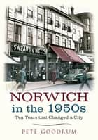 Norwich in the 1950s ebook by Pete Goodrum