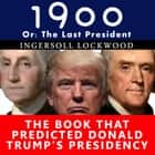 1900, or the Last President - The Book That Predicted Donald Trump's Presidency audiobook by Ingersoll Lockwood