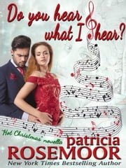 "Do You Hear What I Hear? - A Detective Shelley Caldwell ""Hot Christmas"" Novella ebook by Patricia Rosemoor"