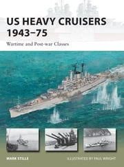 US Heavy Cruisers 1943–75 - Wartime and Post-war Classes ebook by Mark Stille,Mr Paul Wright