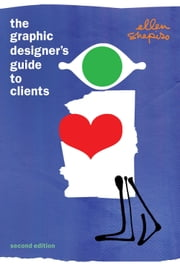 The Graphic Designer's Guide to Clients ebook by Ellen M. Shapiro