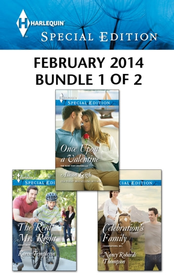 Harlequin Special Edition February 2014 - Bundle 1 of 2 - Once Upon a Valentine\The Real Mr. Right\Celebration's Family ebook by Allison Leigh,Karen Templeton,Nancy Robards Thompson