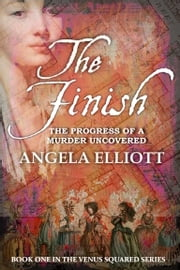 The Finish - The Progress of a Murder Uncovered ebook by Angela Elliott
