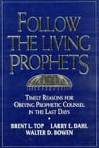 Follow the Living Prophets ebook by Brent L. Top