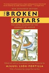 The Broken Spears 2007 Revised Edition - The Aztec Account of the Conquest of Mexico ebook by Miguel Leon-Portilla