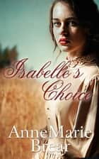 Isabelle's Choice ebook by AnneMarie Brear